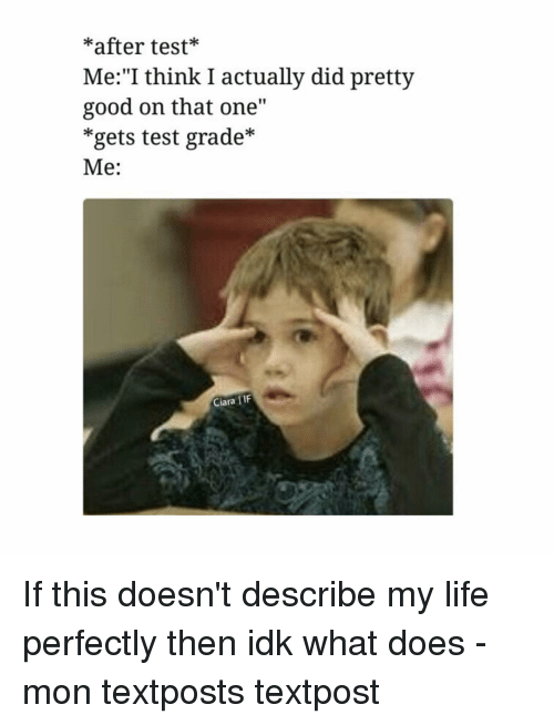 "Ciara, Life, and Memes: after test  Me: ""I think I actually did pretty  good on that one  gets test grade  Me:  IIF  Ciara If this doesn't describe my life perfectly then idk what does - mon textposts textpost"