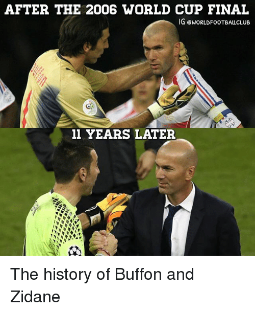 Buffones: AFTER THE 2006 WORLD CUP FINAL  IG ewORLDFOOTBALCLUB  11 YEARS LATER The history of Buffon and Zidane