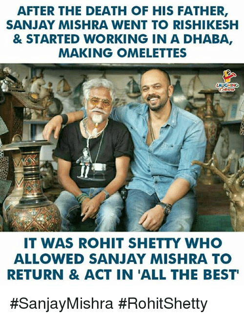 Best, Death, and Indianpeoplefacebook: AFTER THE DEATH OF HIS FATHER,  SANJAY MISHRA WENT TO RISHIKESH  & STARTED WORKING IN A DHABA,  MAKING OMELETTES  LAUGHING  IT WAS ROHIT SHETTY WHO  ALLOWED SANJAY MISHRA TO  RETURN & ACT IN 'ALL THE BEST #SanjayMishra #RohitShetty