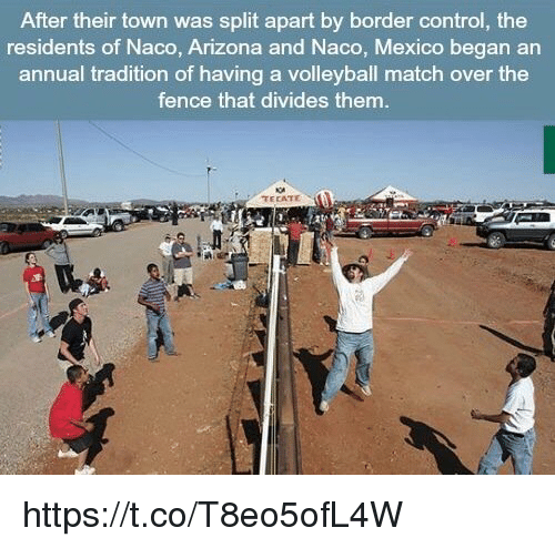 tecate: After their town was split apart by border control, the  residents of Naco, Arizona and Naco, Mexico began an  annual tradition of having a volleyball match over the  fence that divides them  TECATE https://t.co/T8eo5ofL4W