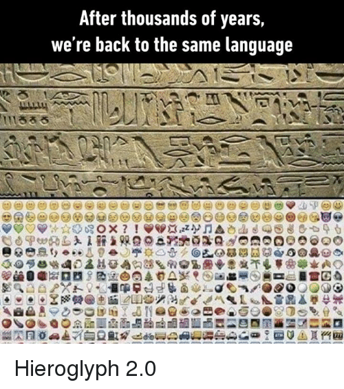 Dank, Back, and 🤖: After thousands of years,  we re back to the same language Hieroglyph 2.0