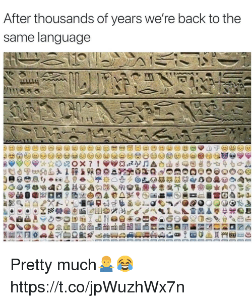 Back, Language, and Pretty: After thousands of years we're back to the  same language  on Pretty much🤷‍♂️😂 https://t.co/jpWuzhWx7n