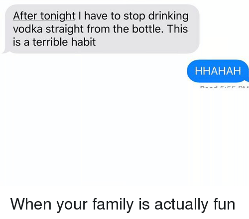 SIZZLE: After tonight I have to stop drinking  vodka straight from the bottle. This  is a terrible habit  HHAHAH When your family is actually fun