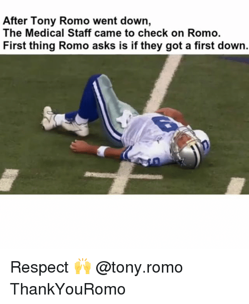 romos: After Tony Romo went down,  The Medical Staff came to check on Romo.  First thing Romo asks is if they got a first down. Respect 🙌 @tony.romo ThankYouRomo