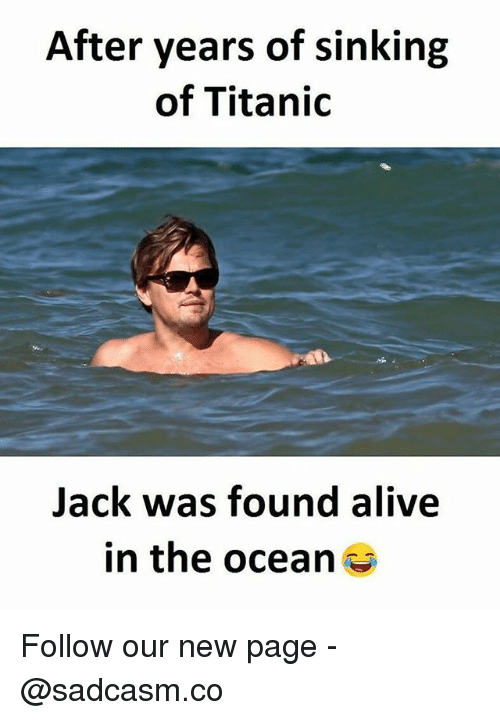 jacking: After years of sinking  of Titanic  Jack was found alive  in the ocean Follow our new page - @sadcasm.co