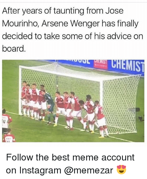 Arsene Wenger: After years of taunting from Jose  Mourinho, Arsene Wenger has finally  decided to take some of his advice on  board. Follow the best meme account on Instagram @memezar 😍