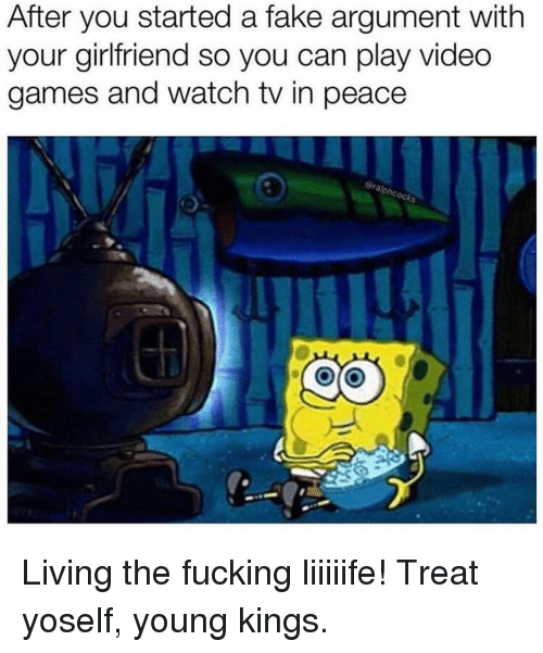 Living The: After you started a fake argument with  your girlfriend so you can play video  games and watch tv in peace  oc Living the fucking liiiiife! Treat yoself, young kings.