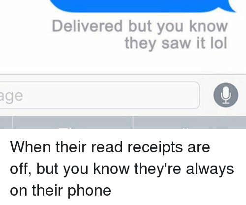 read receipts: age  Delivered but you know  they saw it lol When their read receipts are off, but you know they're always on their phone