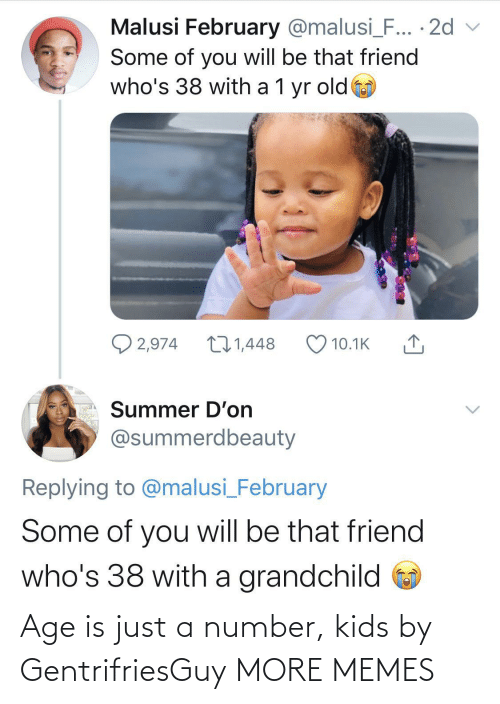 Just A: Age is just a number, kids by GentrifriesGuy MORE MEMES