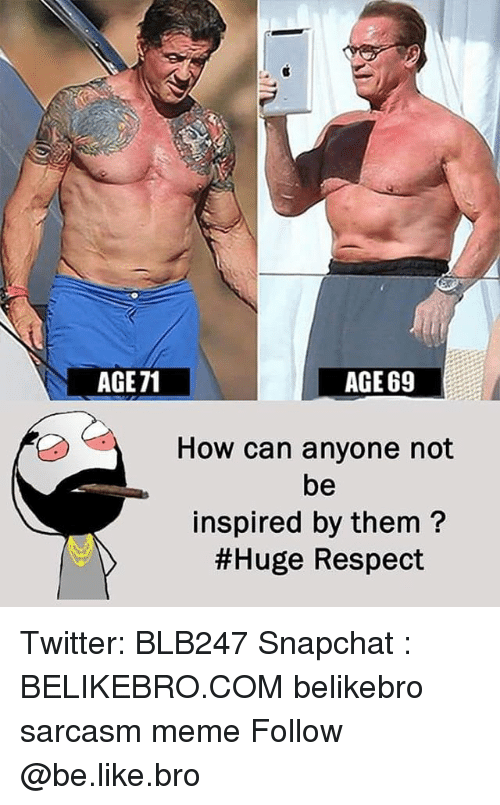 Be Like, Meme, and Memes: AGE71  AGE69  How can anyone not  be  inspired by them?  #Huge Respect Twitter: BLB247 Snapchat : BELIKEBRO.COM belikebro sarcasm meme Follow @be.like.bro