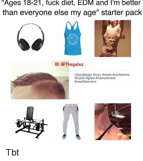 """EDM: Ages  18-21,  fuck  diet,  EDM  and  I'm  better  than everyone else my age"""" starter pack  IG: @thegainz  #zyzz #swole #cantseeme  #hustle #grind #futureAthlete  #need Sponsers Tbt"""
