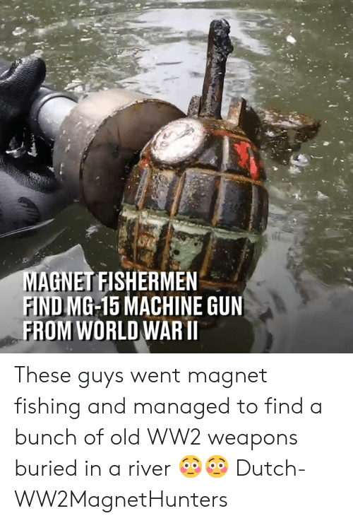 Machine Gun: AGNET FISHERMEN  FIND MG-15 MACHINE GUN  FROM WORLD WARII These guys went magnet fishing and managed to find a bunch of old WW2 weapons buried in a river 😳😳  Dutch-WW2MagnetHunters