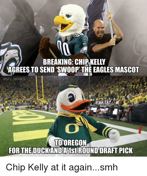 Chip Kelly: AGREES TO SEND SWOOP THE EAGLESMASCOT  @NFL MEMES  TOOREGON  FOR THEDUCKANDA1st ROUNDDRAFT PICK Chip Kelly at it again...smh