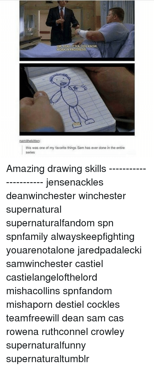 Memes, Progressive, and 🤖: AH A You KNOW.  ORK IN PROGRESS  namihekinten:  this was one of my favorite things Sam has ever done in the entire  series Amazing drawing skills ---------------------- jensenackles deanwinchester winchester supernatural supernaturalfandom spn spnfamily alwayskeepfighting youarenotalone jaredpadalecki samwinchester castiel castielangelofthelord mishacollins spnfandom mishaporn destiel cockles teamfreewill dean sam cas rowena ruthconnel crowley supernaturalfunny supernaturaltumblr