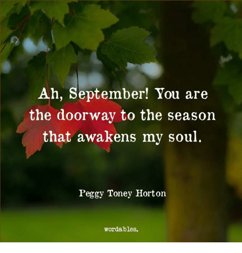 peggy: Ah, September! You are  the doorway to the season  that awakens my soul  Peggy Toney Horton  wordables.