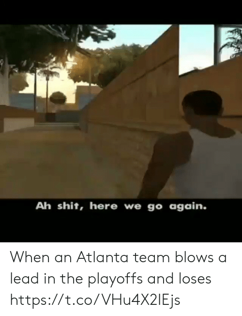 Atlanta: Ah shit, here we go again. When an Atlanta team blows a lead in the playoffs and loses https://t.co/VHu4X2IEjs