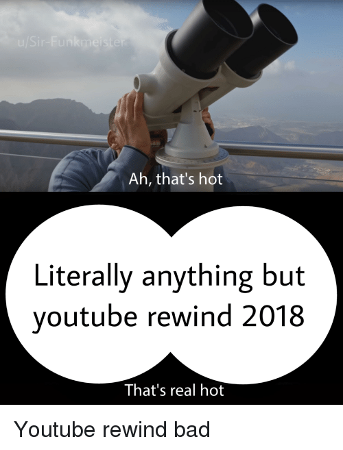 Bad, youtube.com, and Dank Memes: Ah, that's hot  Literally anything but  voutube rewind 2018  That's real hot