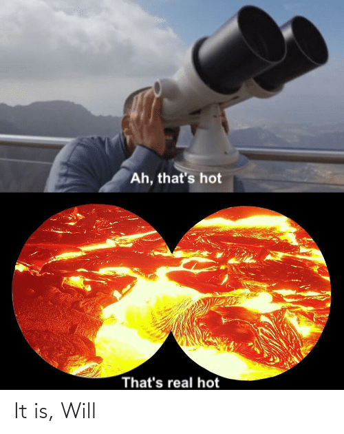 Ah Thats: Ah, that's hot  That's real hot It is, Will