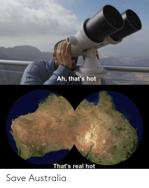 Ah Thats: Ah, that's hot  That's real hot Save Australia