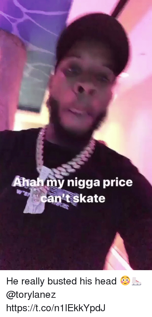 Head, My Nigga, and Skate: Ahah my nigga price  an't skate He really busted his head 😳⛸ @torylanez https://t.co/n1lEkkYpdJ