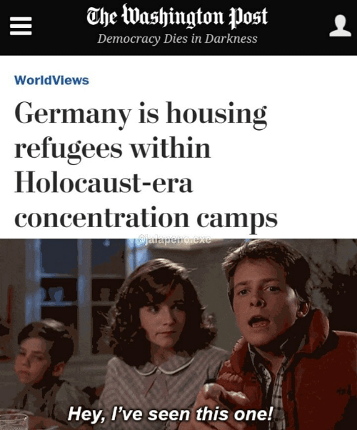 camps: ahe Washington postL  Democracy Diesin Darkness  WorldViews  Germany is housing  refugees within  Holocaust-era  concentration camps  Hey, l've seen this one!