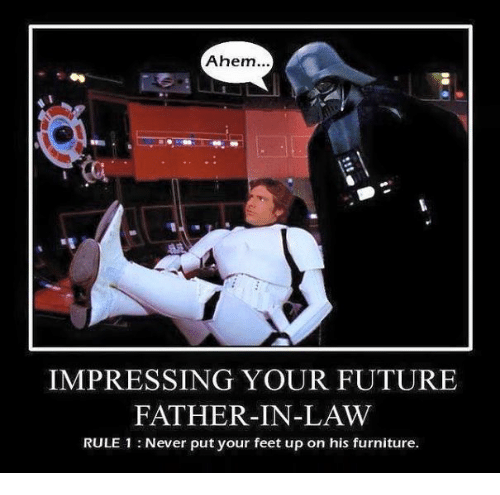 Future, Furniture, and Never: Ahem  IMPRESSING YOUR FUTURE  FATHER-IN-LAW  RULE 1 Never put your feet up on his furniture.