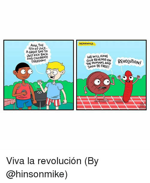 Vivas: AHH, THE  4TH oF JUly..  A GREAT DAY To  JVST KICK BACK  AND CELEBRATE  FREEDOM!  MEANWHILE  WE WILL HAVE  OUR REVENGE ON  THE TU  REVOLUIONI  S0ON BE FREE Viva la revolución (By @hinsonmike)