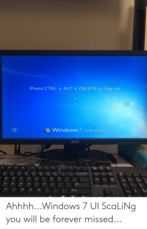 Scaling: Ahhhh...Windows 7 UI ScaLiNg you will be forever missed...