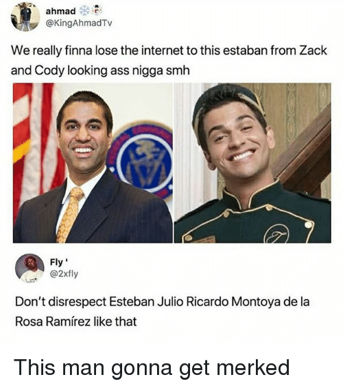"Ass, Internet, and Smh: ahmad  @KingAhmadTv  We really finna lose the internet to this estaban from Zack  and Cody looking ass nigga smh  Fly""  . ' @2xfly  Don't disrespect Esteban Julio Ricardo Montoya de la  Rosa Ramírez like that This man gonna get merked"