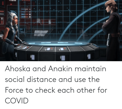 Distance: Ahoska and Anakin maintain social distance and use the Force to check each other for COVID