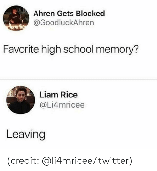 liam: Ahren Gets Blocked  @GoodluckAhren  Favorite high school memory?  Liam Rice  @Li4mricee  Leaving (credit: @li4mricee/twitter)