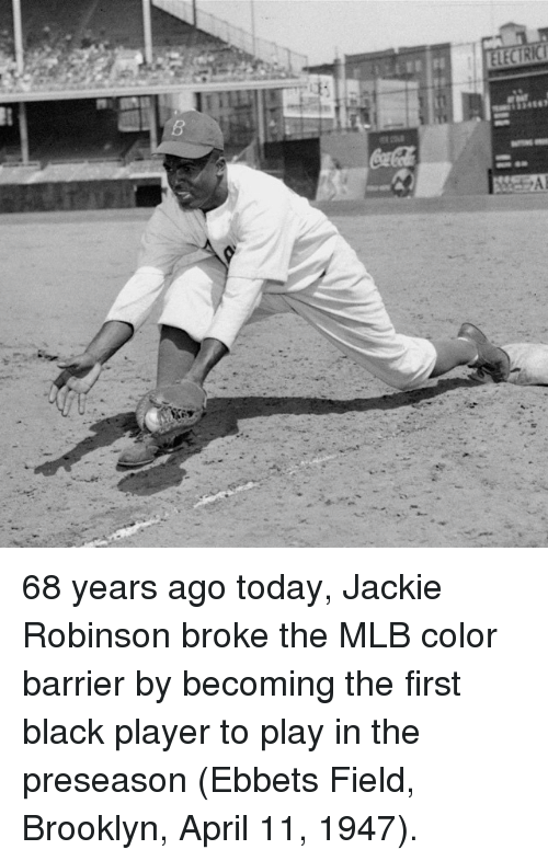 Mlb, Sports, and Brooklyn: AI 68 years ago today, Jackie Robinson broke the MLB color barrier by becoming the first black player to play in the preseason (Ebbets Field, Brooklyn, April 11, 1947).