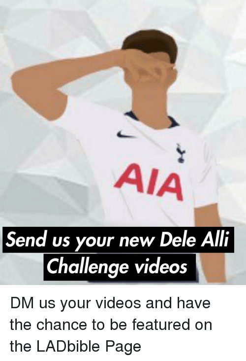 Memes, Videos, and 🤖: AIA  Send us your new Dele Alli  Challenge videos DM us your videos and have the chance to be featured on the LADbible Page