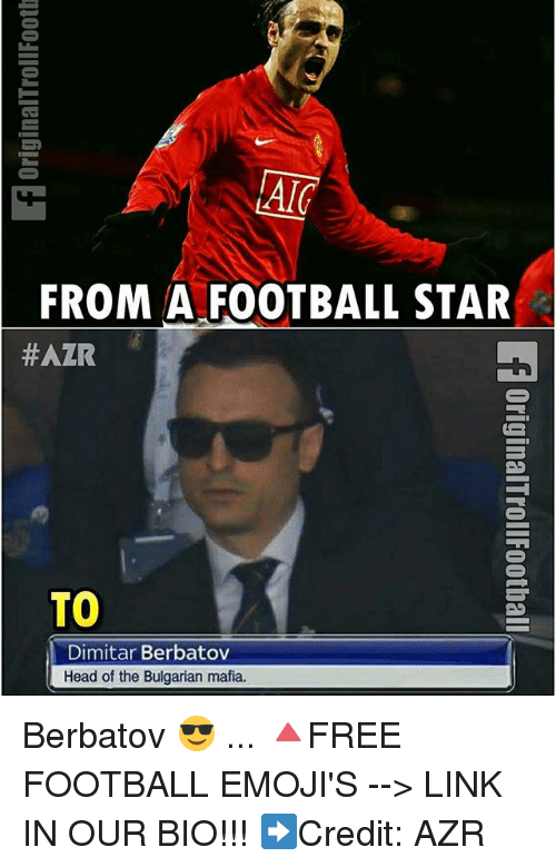 Football, Head, and Memes: AIC  FROM A FOOTBALL STAR  #AZR  TO  Dimitar Berbatov  Head of the Bulgarian mafia. Berbatov 😎 ... 🔺FREE FOOTBALL EMOJI'S --> LINK IN OUR BIO!!! ➡️Credit: AZR