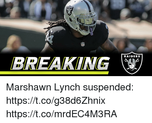 Marshawn Lynch: AIDERS  RAIDERS  BREAKING Marshawn Lynch suspended: https://t.co/g38d6Zhnix https://t.co/mrdEC4M3RA