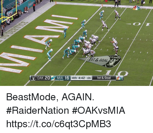 Memes, Goal, and Beastmode: AIDERS  ST&GOAL  OAK 20 MIA 16 4th 4:42 :06 1st&Goal BeastMode, AGAIN. #RaiderNation #OAKvsMIA https://t.co/c6qt3CpMB3
