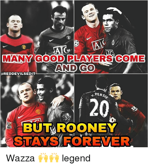 Memes, Forever, and Good: AIGn  MANY GOOD PLAYERS COME  AND GO  REDDEVILSEDIT  PERS/  BUT ROONEY  STAYS FOREVER Wazza 🙌🙌 legend