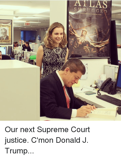 Dank, Supreme, and Supreme Court: AILAS  S HRUGGED  ESIDENT Our next Supreme Court justice. C'mon Donald J. Trump...
