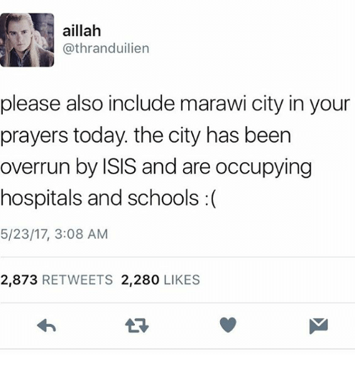 Isis, Memes, and Today: aillah  athranduilien  please also include marawi city in your  prayers today the city has been  overrun by ISIS and are occupying  hospitals and schools  5/23/17, 3:08 AM  2,873  RETWEETS 2,280  LIKES