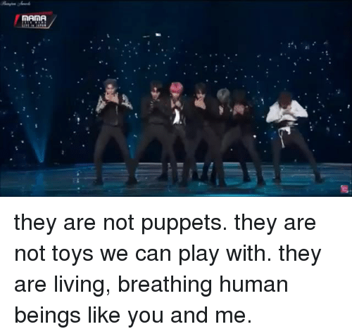 puppets: AINA they are not puppets. they are not toys we can play with. they are living, breathing human beings like you and me.