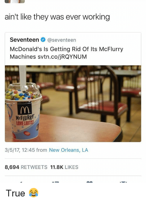 Memes, 🤖, and Seventeen: ain't like they was ever working  Seventeen  @seventeen  McDonald's Is Getting Rid Of Its McFlurry  Machines svtn.co/jRQYNUM  McFLURRY  LOVE BITS!  3/5/17, 12:45 from New Orleans, LA  8,694  RETWEETS 11.8K  LIKES True 😂