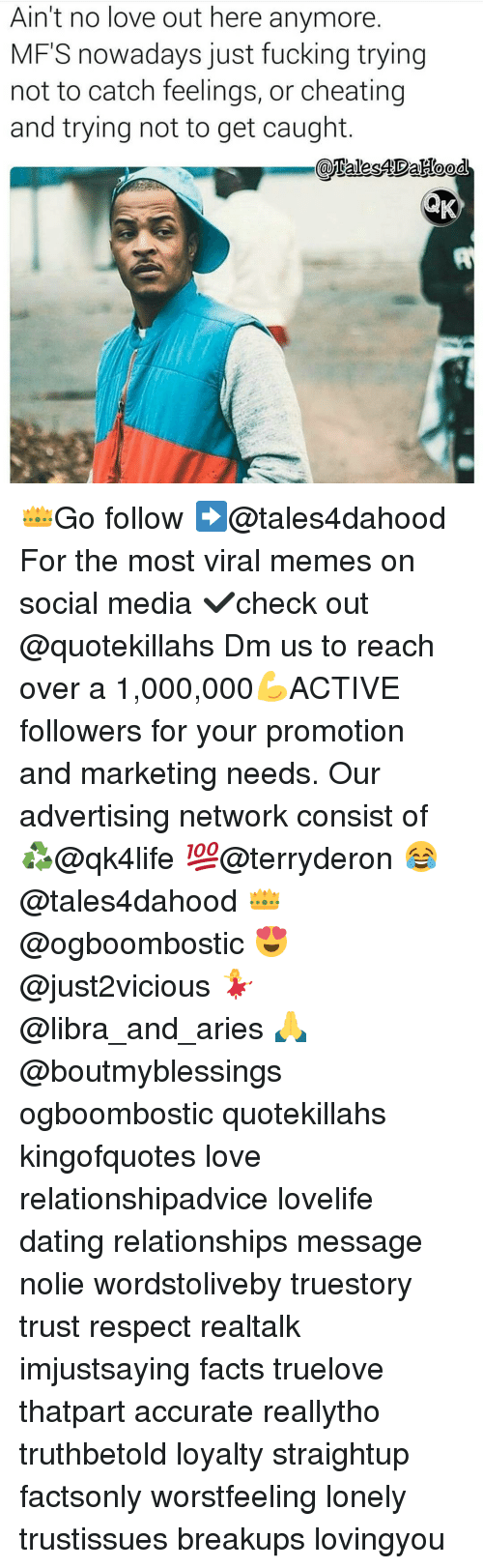 Advertise Network: Ain't no love out here anymore.  MFS nowadays just fucking trying  not to catch feelings, or cheating  and trying not to get caught  AND 👑Go follow ➡@tales4dahood For the most viral memes on social media ✔check out @quotekillahs Dm us to reach over a 1,000,000💪ACTIVE followers for your promotion and marketing needs. Our advertising network consist of ♻@qk4life 💯@terryderon 😂@tales4dahood 👑@ogboombostic 😍@just2vicious 💃@libra_and_aries 🙏@boutmyblessings ogboombostic quotekillahs kingofquotes love relationshipadvice lovelife dating relationships message nolie wordstoliveby truestory trust respect realtalk imjustsaying facts truelove thatpart accurate reallytho truthbetold loyalty straightup factsonly worstfeeling lonely trustissues breakups lovingyou