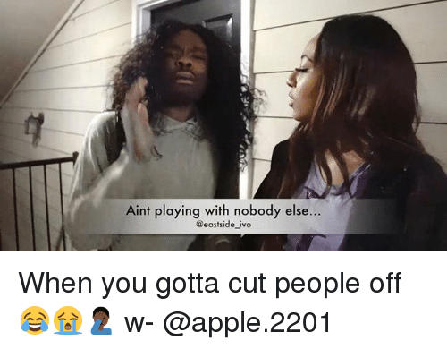 Apple, Memes, and 🤖: Aint playing with nobody else...  @eastside_ivo When you gotta cut people off 😂😭🤦🏿♂️ w- @apple.2201