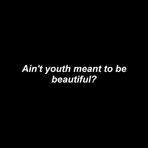 Youth: Ain't youth meant to be  beautiful?