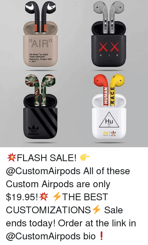 "Funny, Nike, and Best: AIR""  Off-Whito for NIKE  ""NIKE AIRPODS  Boaverton, Orogon USA  c. 2017  A I R  03  Hu  adidos 💥FLASH SALE! 👉 @CustomAirpods All of these Custom Airpods are only $19.95!💥 ⚡️THE BEST CUSTOMIZATIONS⚡️ Sale ends today! Order at the link in @CustomAirpods bio❗️"