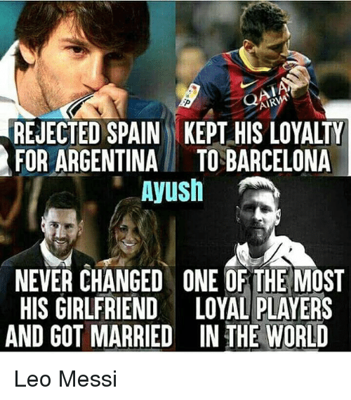 Kepted: AIR  REJECTED SPAIN KEPT HIS LOYALTY  FOR ARGENTINATO BARCELONA  Ayush  NEVER CHANGED ONE OF THE MOST  HIS GIRLFRIEND LOYAL PLAYERS  AND GOT MARRIED IN THE WORLD Leo Messi