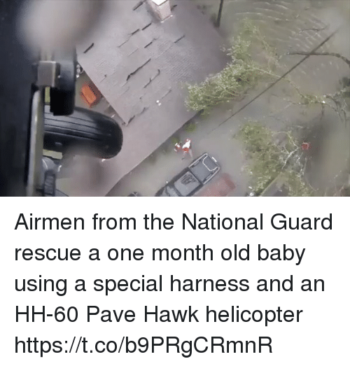 hawke: Airmen from the National Guard rescue a one month old baby using a special harness and an HH-60 Pave Hawk helicopter https://t.co/b9PRgCRmnR