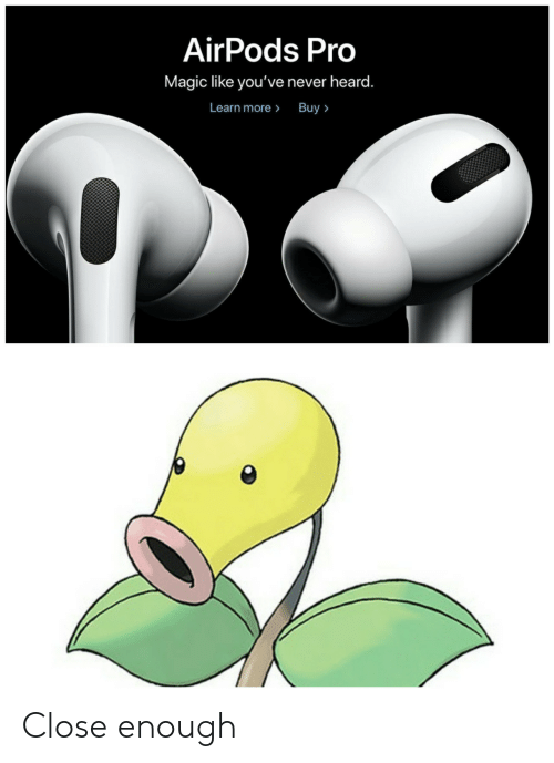 Airpods: AirPods Pro  Magic like you've never heard.  Learn more> Buy> Close enough
