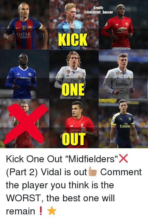 "Memes, Soccer, and The Worst: AIRWAYS  Credit:  @Insta troll Soccer  KICK  Fly  Emirate  ONE  Fly  Emi  OUT Kick One Out ""Midfielders""❌ (Part 2) Vidal is out👍🏽 Comment the player you think is the WORST, the best one will remain❗️⭐️"
