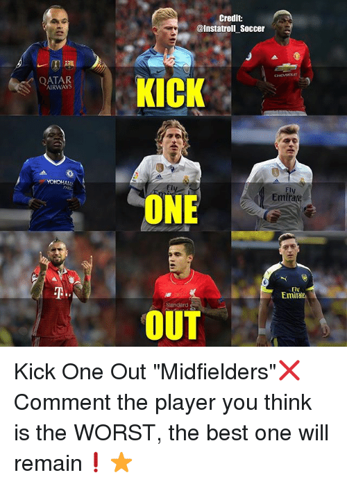 "Credit: AIRWAYS  Credit  @Instatroll Soccer  KICK  Emira  ONE  Fly  Emi  Standard  OUT Kick One Out ""Midfielders""❌ Comment the player you think is the WORST, the best one will remain❗️⭐️"
